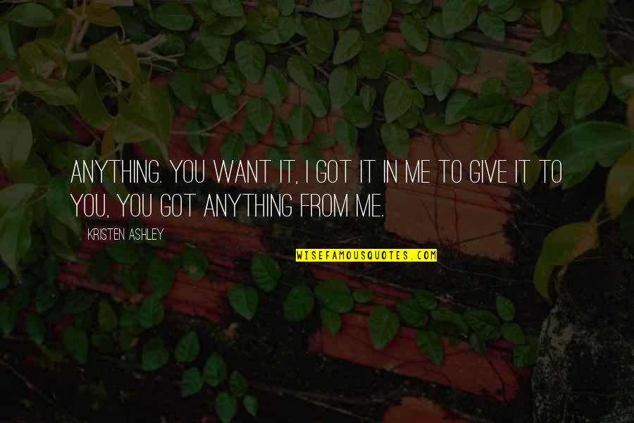 Wanting To Get To Know Someone Quotes By Kristen Ashley: Anything. You want it, I got it in