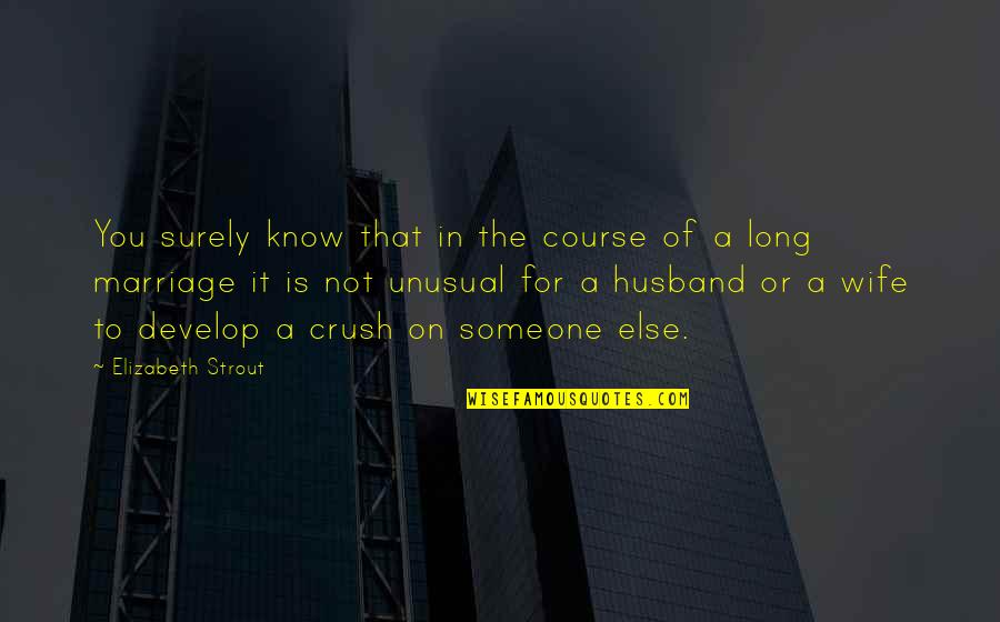 Wanting To Have A Girlfriend Quotes By Elizabeth Strout: You surely know that in the course of
