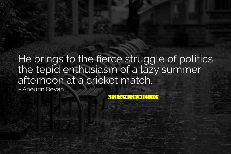 Wanting To Learn Quotes By Aneurin Bevan: He brings to the fierce struggle of politics