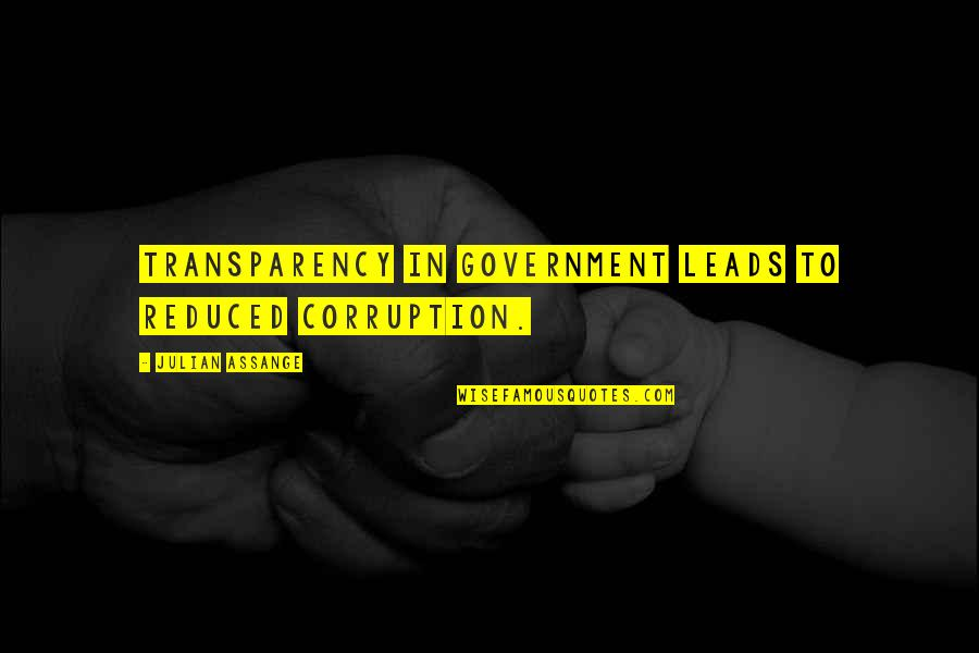 Wanting To Learn Quotes By Julian Assange: Transparency in government leads to reduced corruption.