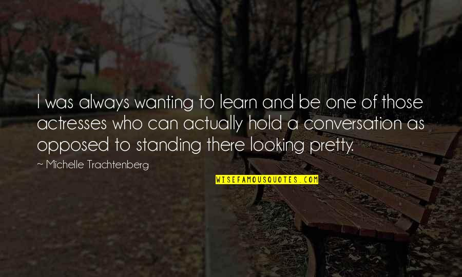 Wanting To Learn Quotes By Michelle Trachtenberg: I was always wanting to learn and be