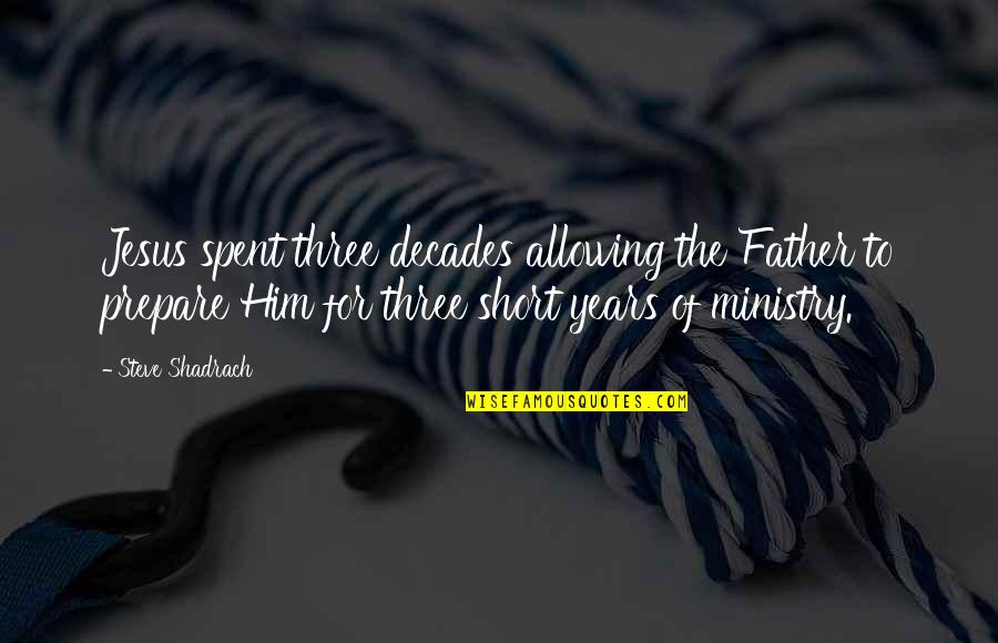 Wanting To Learn Quotes By Steve Shadrach: Jesus spent three decades allowing the Father to