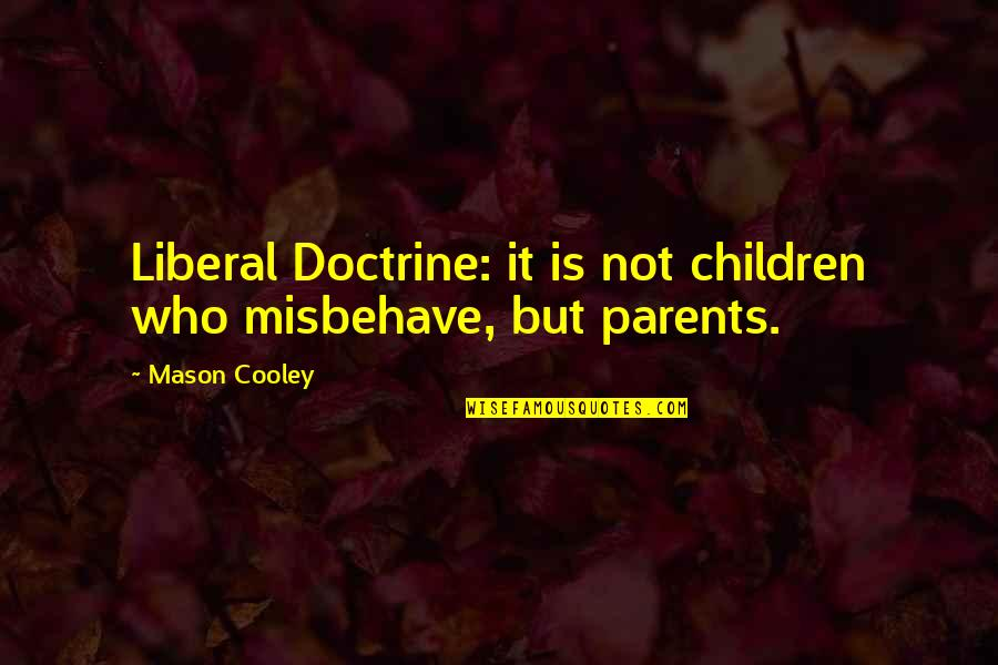 Wanting To Marry Someone Quotes By Mason Cooley: Liberal Doctrine: it is not children who misbehave,
