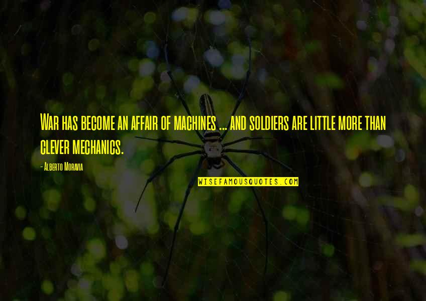War And Soldiers Quotes By Alberto Moravia: War has become an affair of machines ...