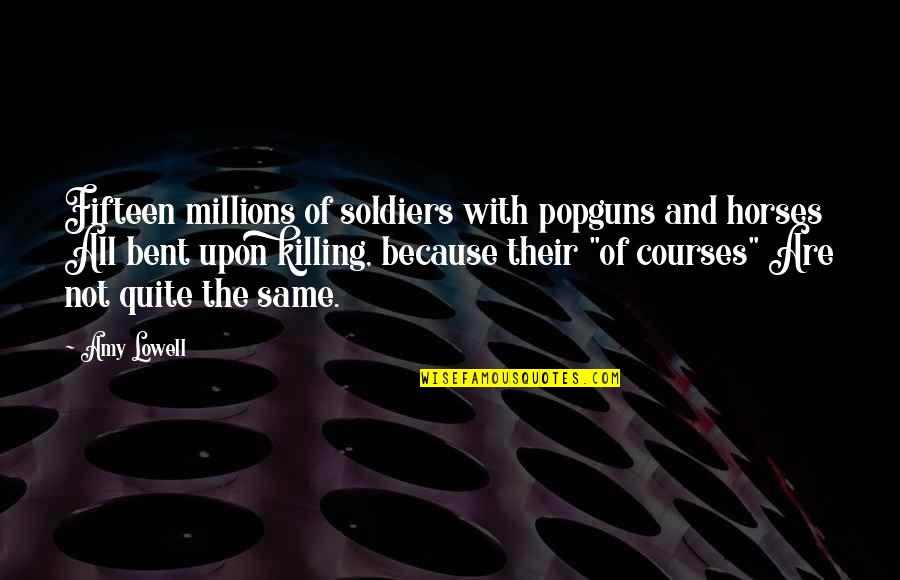 War And Soldiers Quotes By Amy Lowell: Fifteen millions of soldiers with popguns and horses