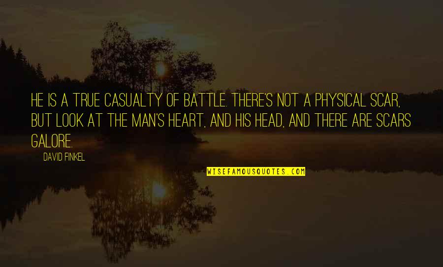 War And Soldiers Quotes By David Finkel: He is a true casualty of battle. There's