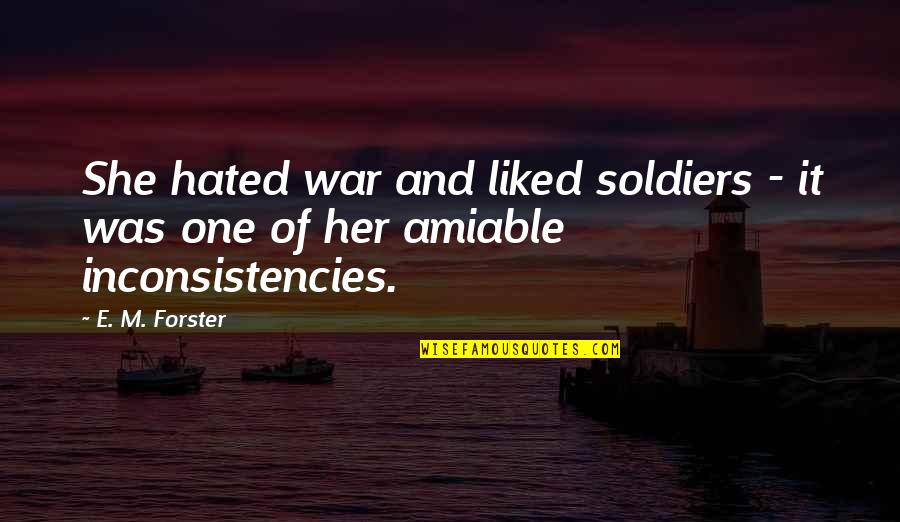 War And Soldiers Quotes By E. M. Forster: She hated war and liked soldiers - it