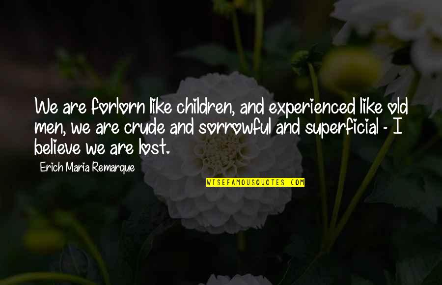 War And Soldiers Quotes By Erich Maria Remarque: We are forlorn like children, and experienced like