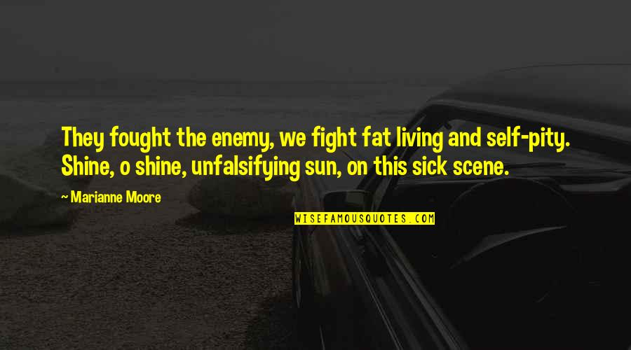 War And Soldiers Quotes By Marianne Moore: They fought the enemy, we fight fat living