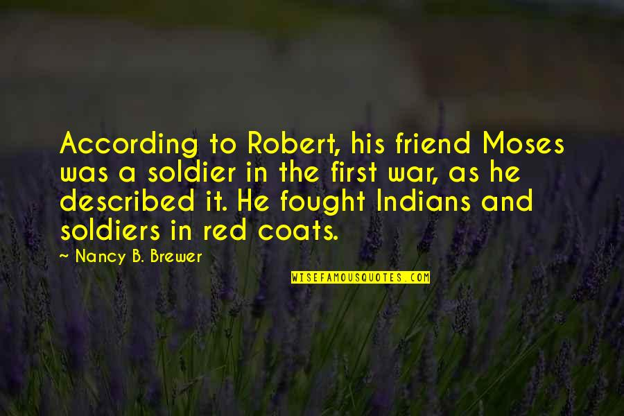 War And Soldiers Quotes By Nancy B. Brewer: According to Robert, his friend Moses was a