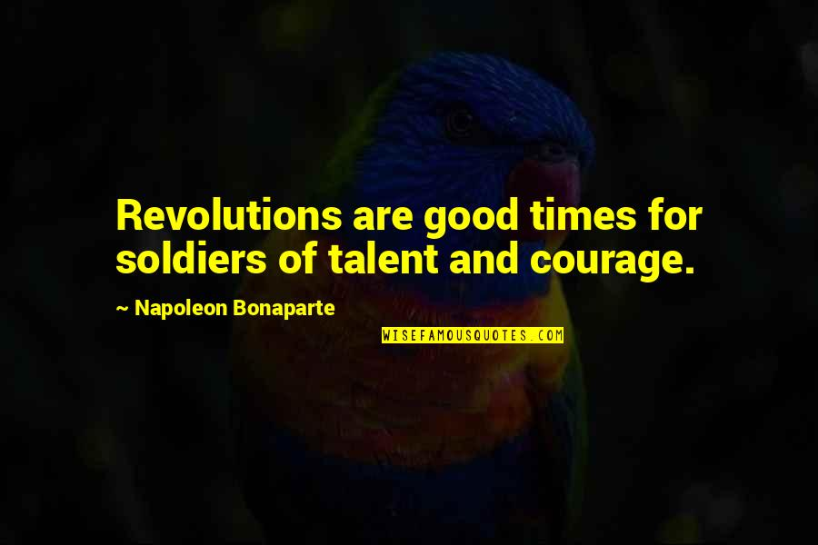 War And Soldiers Quotes By Napoleon Bonaparte: Revolutions are good times for soldiers of talent