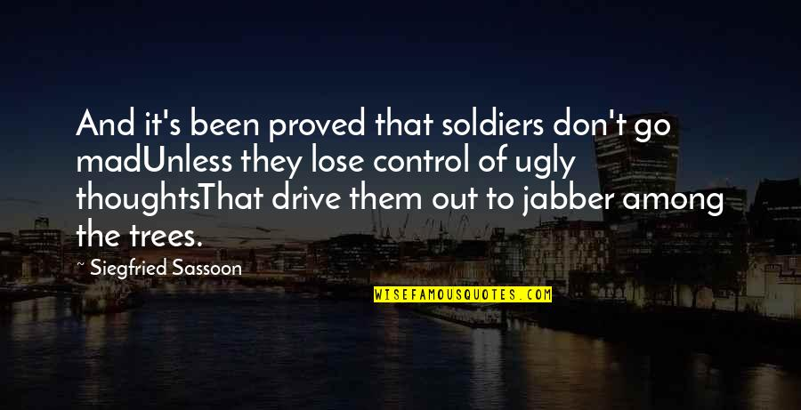 War And Soldiers Quotes By Siegfried Sassoon: And it's been proved that soldiers don't go