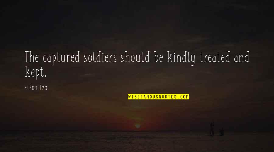 War And Soldiers Quotes By Sun Tzu: The captured soldiers should be kindly treated and