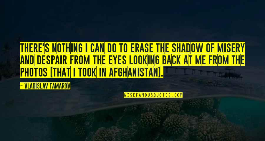 War And Soldiers Quotes By Vladislav Tamarov: There's nothing I can do to erase the