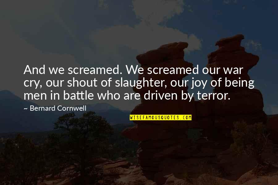 War Cry Quotes By Bernard Cornwell: And we screamed. We screamed our war cry,