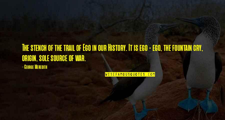 War Cry Quotes By George Meredith: The stench of the trail of Ego in