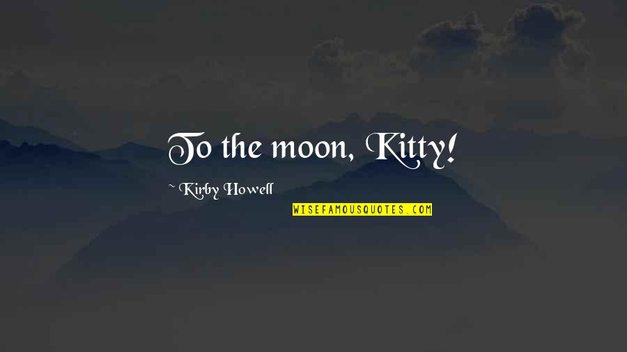 War Cry Quotes By Kirby Howell: To the moon, Kitty!