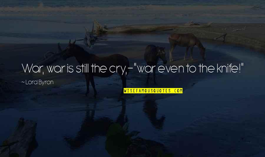 "War Cry Quotes By Lord Byron: War, war is still the cry,-""war even to"