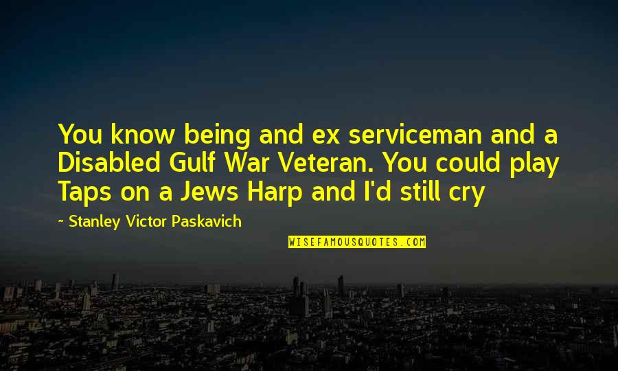 War Cry Quotes By Stanley Victor Paskavich: You know being and ex serviceman and a