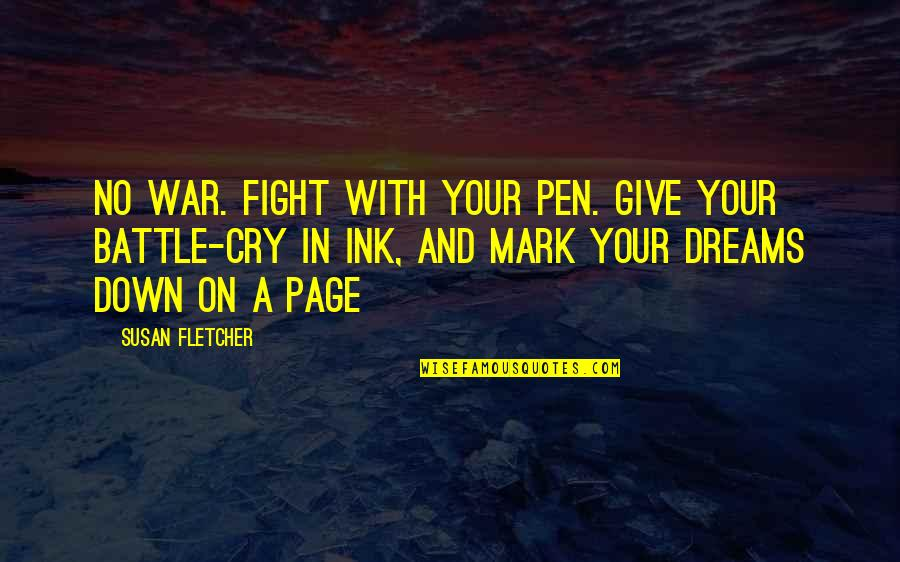War Cry Quotes By Susan Fletcher: No war. Fight with your pen. Give your