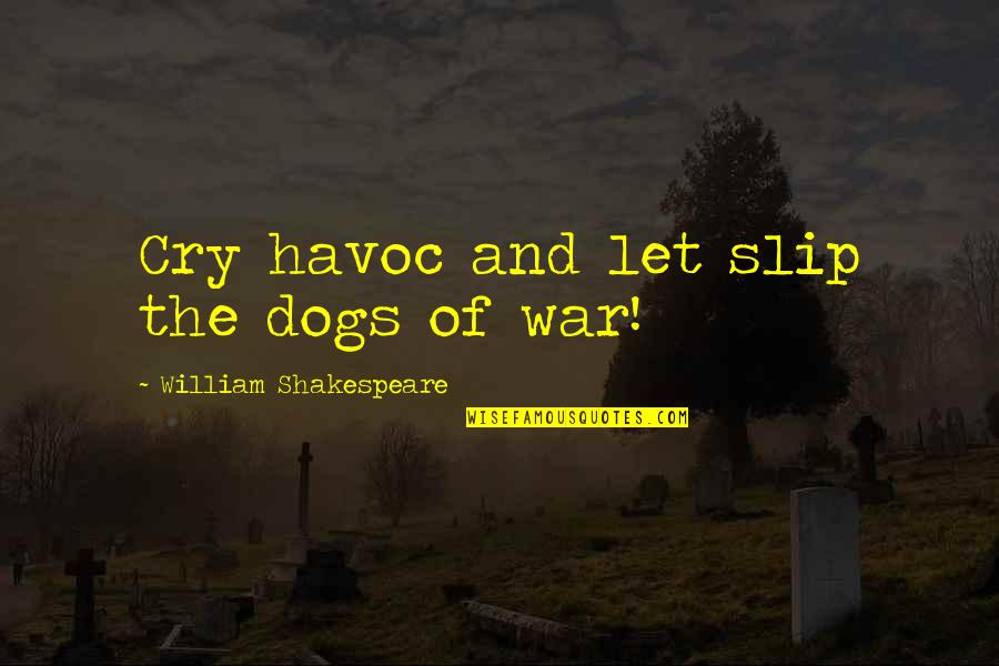 War Cry Quotes By William Shakespeare: Cry havoc and let slip the dogs of