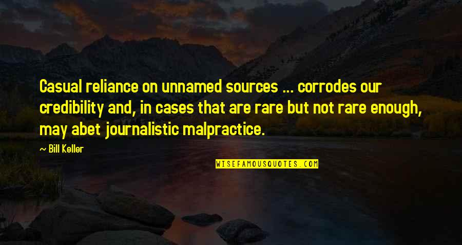 War Monument Quotes By Bill Keller: Casual reliance on unnamed sources ... corrodes our