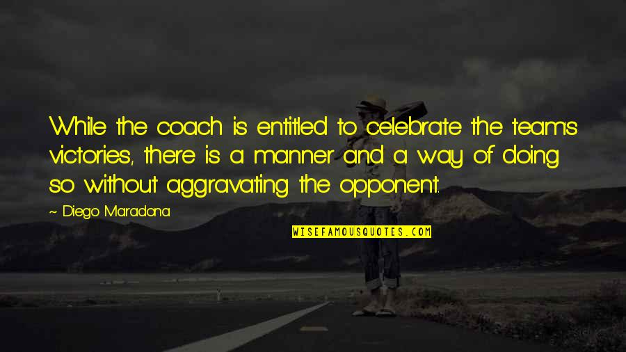Waray Love Quotes By Diego Maradona: While the coach is entitled to celebrate the