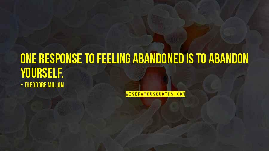 Warband Bandit Quotes By Theodore Millon: One response to feeling abandoned is to abandon
