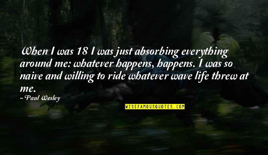 Warcraft 3 Neutral Quotes By Paul Wesley: When I was 18 I was just absorbing