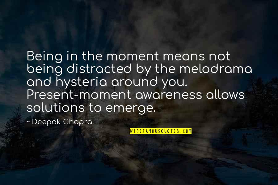 Warcraft Grunt Quotes By Deepak Chopra: Being in the moment means not being distracted