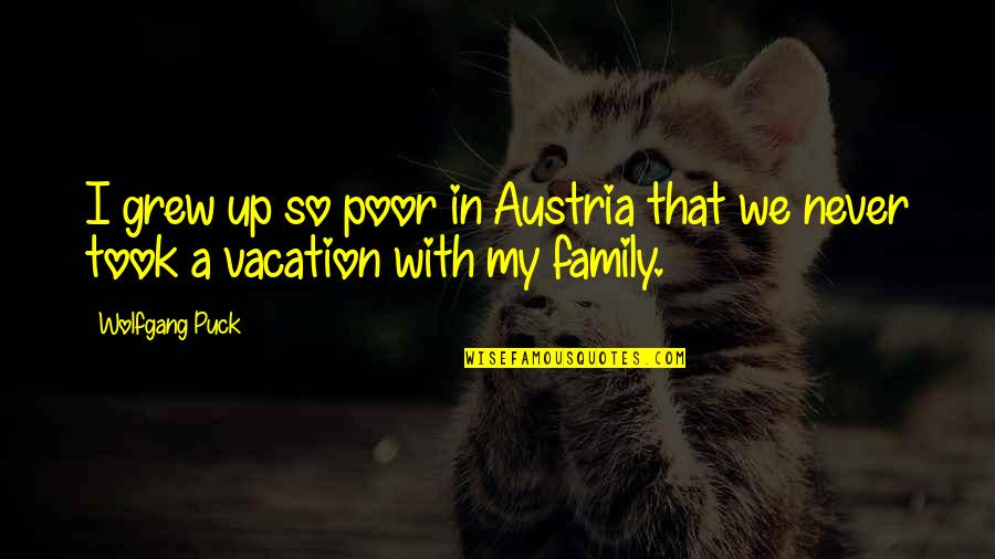 Warcraft Grunt Quotes By Wolfgang Puck: I grew up so poor in Austria that