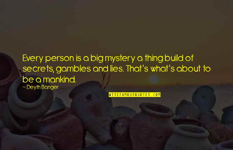 Warehoused Quotes By Deyth Banger: Every person is a big mystery a thing
