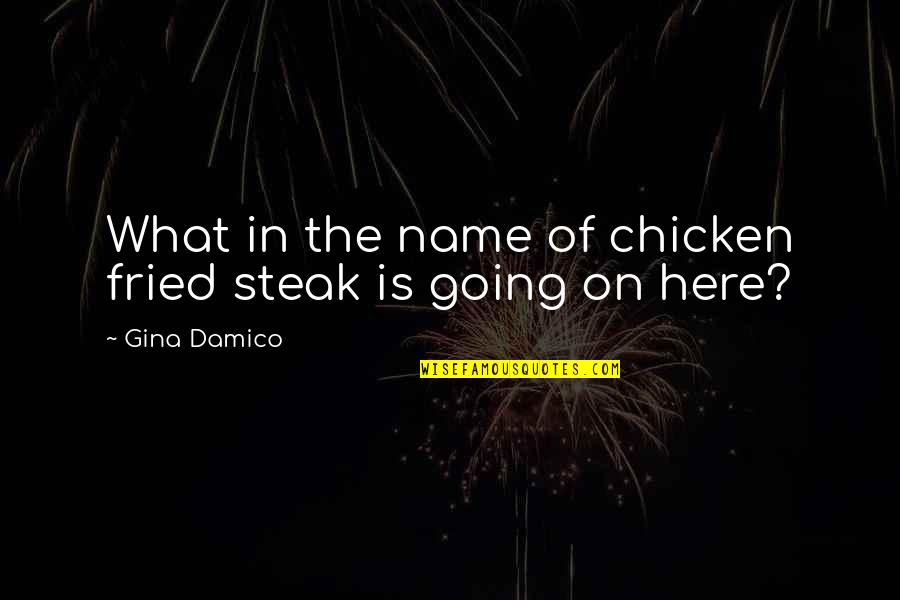 Warehoused Quotes By Gina Damico: What in the name of chicken fried steak