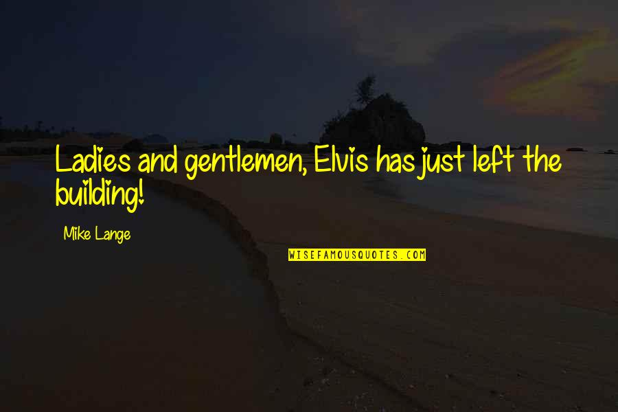Warehoused Quotes By Mike Lange: Ladies and gentlemen, Elvis has just left the