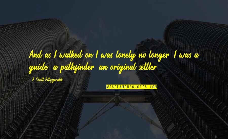 Warlords Battlecry 3 Quotes By F Scott Fitzgerald: And as I walked on I was lonely