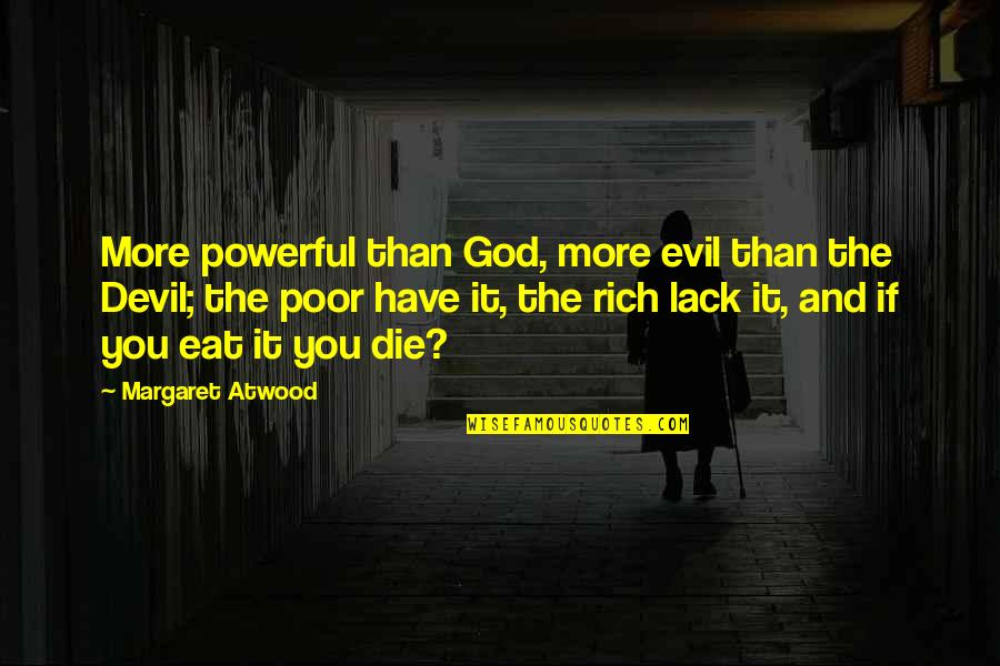 Warlords Battlecry 3 Quotes By Margaret Atwood: More powerful than God, more evil than the