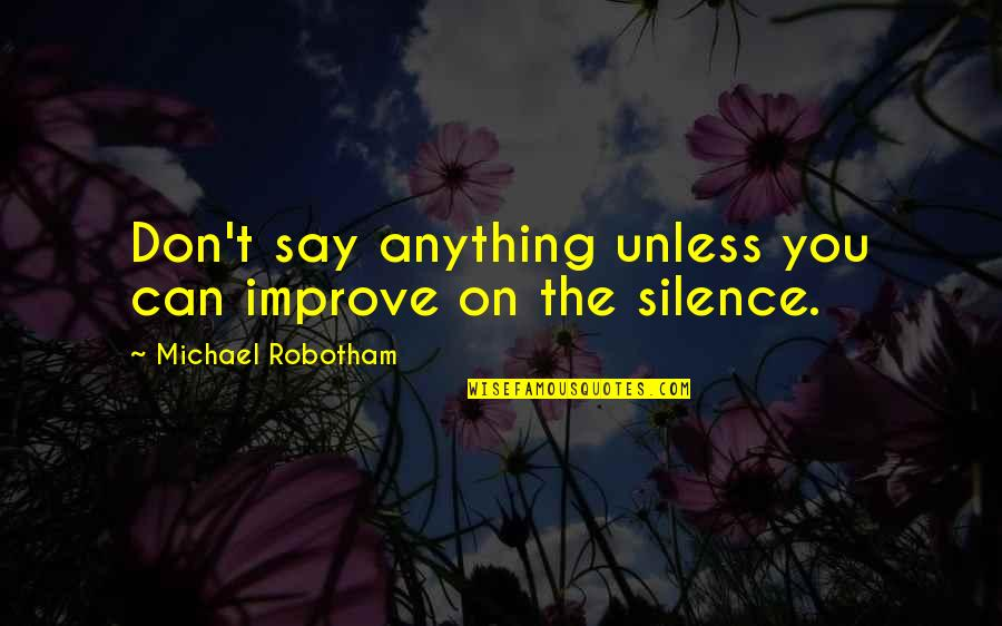 Warlords Battlecry 3 Quotes By Michael Robotham: Don't say anything unless you can improve on