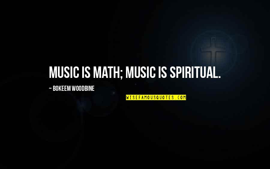 Warlords Of Atlantis Quotes By Bokeem Woodbine: Music is math; music is spiritual.
