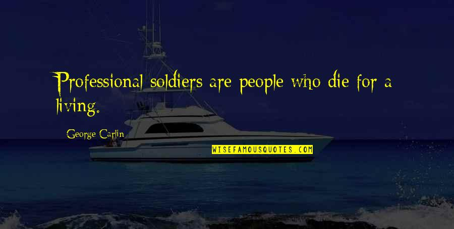 Warlords Of Atlantis Quotes By George Carlin: Professional soldiers are people who die for a