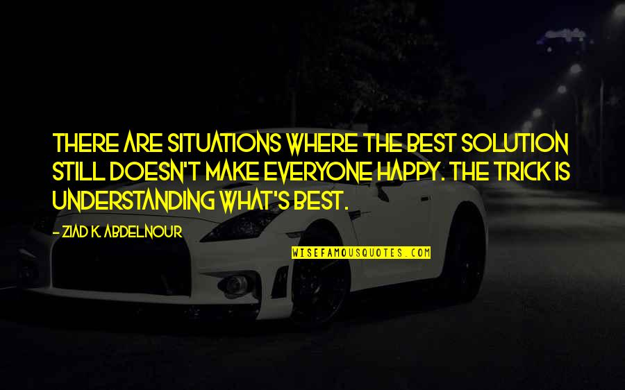 Warlords Of Atlantis Quotes By Ziad K. Abdelnour: There are situations where the best solution still