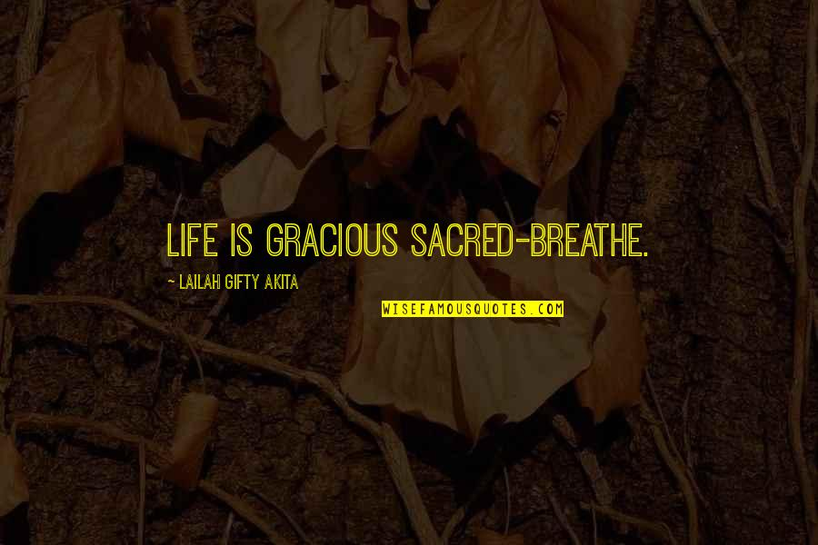 Warm Fireplace Quotes By Lailah Gifty Akita: Life is gracious sacred-breathe.