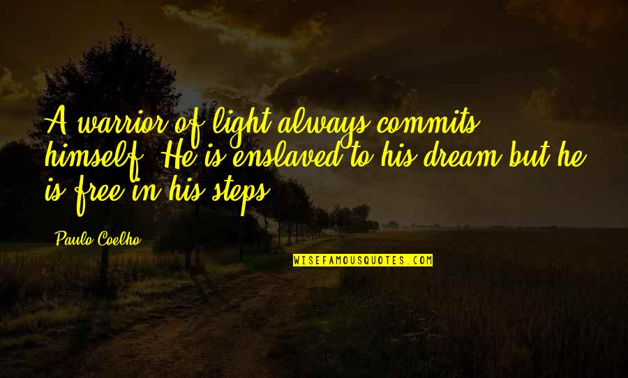 Warm Fireplace Quotes By Paulo Coelho: A warrior of light always commits himself. He