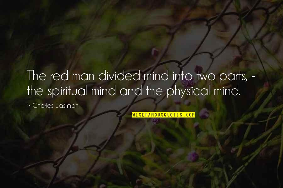 Warm Holiday Quotes By Charles Eastman: The red man divided mind into two parts,