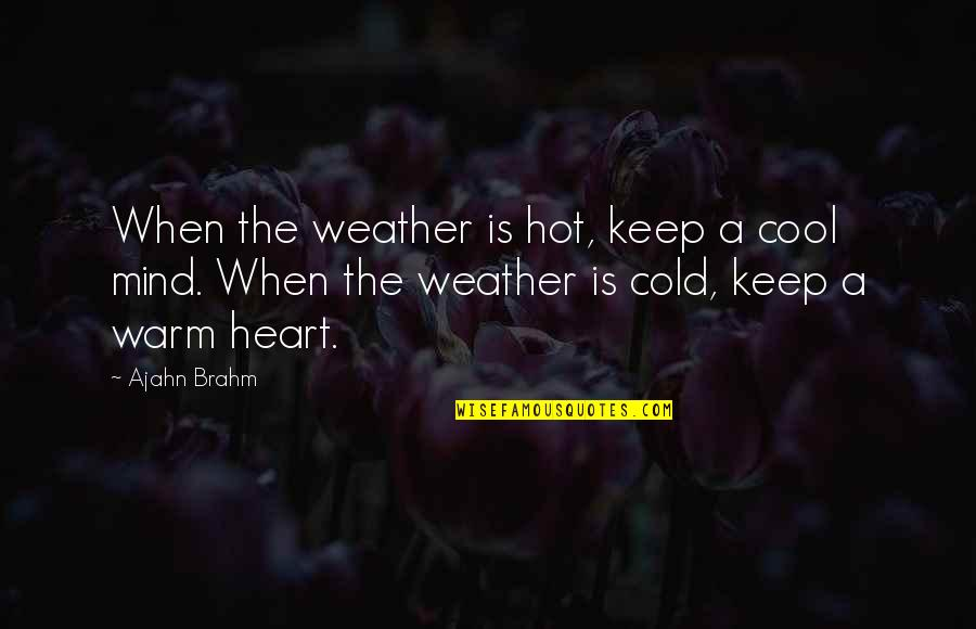 Warm Weather Quotes By Ajahn Brahm: When the weather is hot, keep a cool