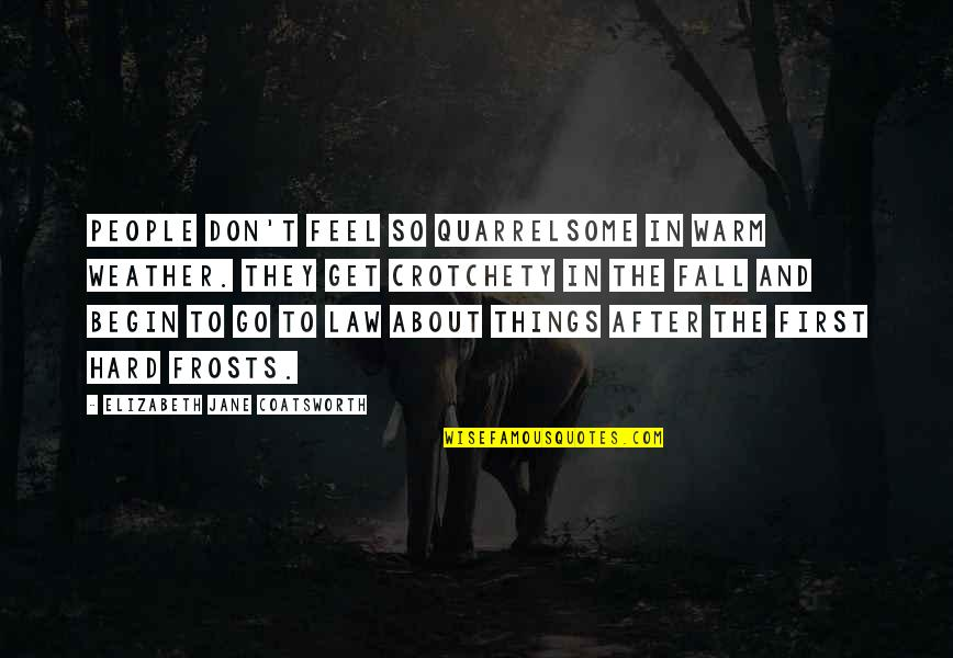 Warm Weather Quotes By Elizabeth Jane Coatsworth: People don't feel so quarrelsome in warm weather.