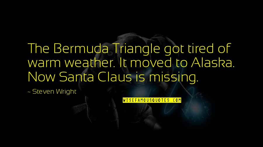 Warm Weather Quotes By Steven Wright: The Bermuda Triangle got tired of warm weather.