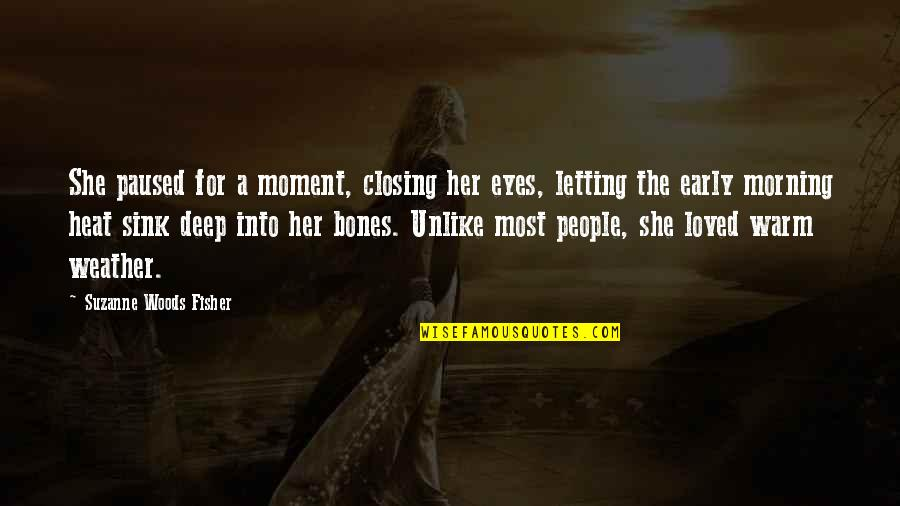 Warm Weather Quotes By Suzanne Woods Fisher: She paused for a moment, closing her eyes,