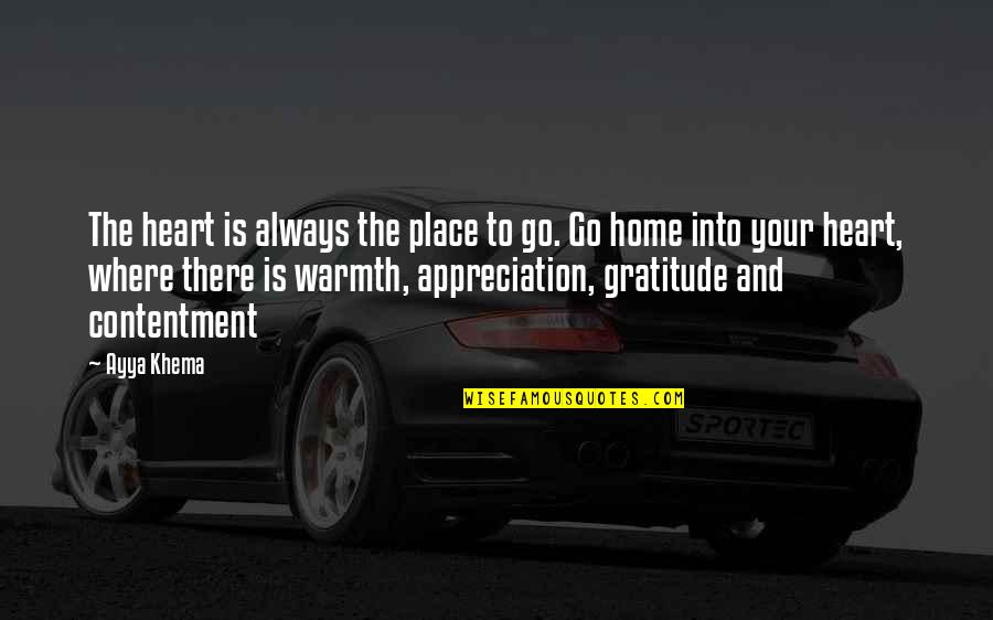 Warmth And Home Quotes By Ayya Khema: The heart is always the place to go.
