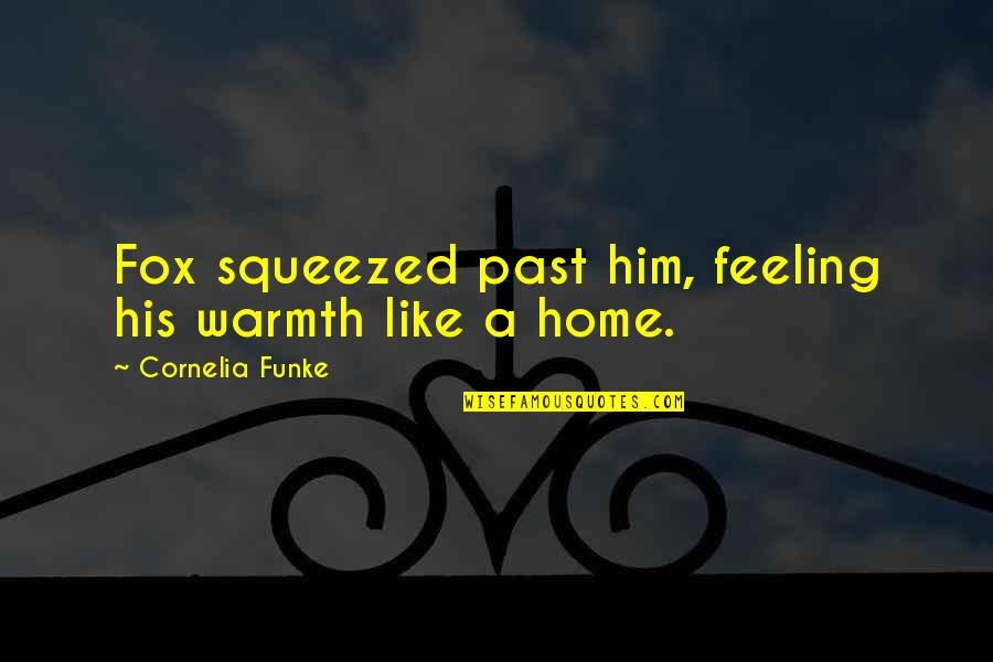 Warmth And Home Quotes By Cornelia Funke: Fox squeezed past him, feeling his warmth like