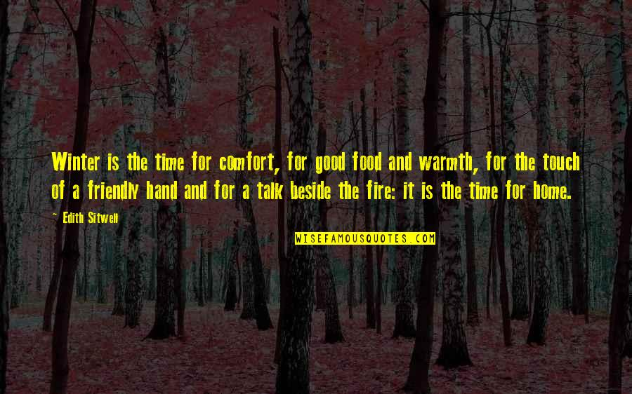 Warmth And Home Quotes By Edith Sitwell: Winter is the time for comfort, for good